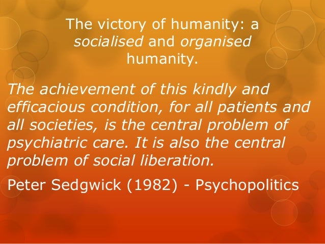 The victory of humanity: a socialised and organised humanity. The achievement of this kindly and efficacious condition, fo...