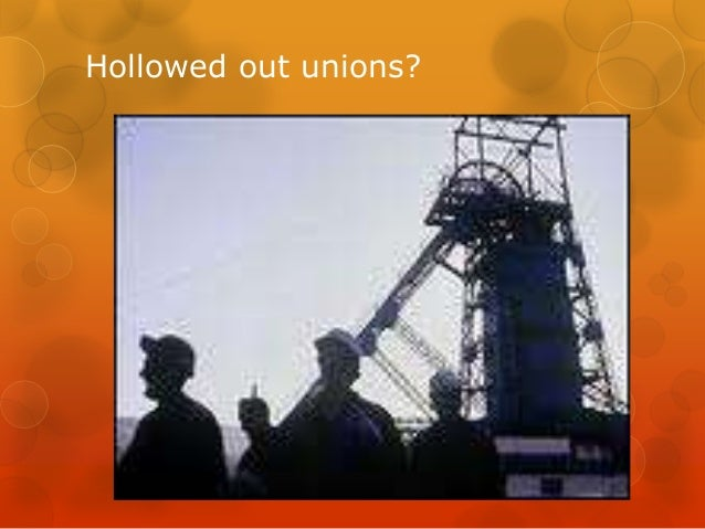 Hollowed out unions?