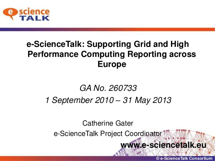 e-ScienceTalk: Supporting Grid and High Performance Computing Reporting across Europe<br />GA No. 260733<br />1 September ...