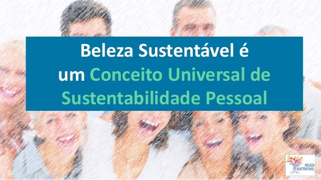 Beleza Sustentável é um Conceito Universal de Sustentabilidade Pessoal