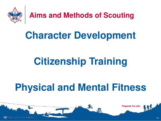 Aims and Methods of Scouting Character Development Citizenship Training Physical and Mental Fitness 12