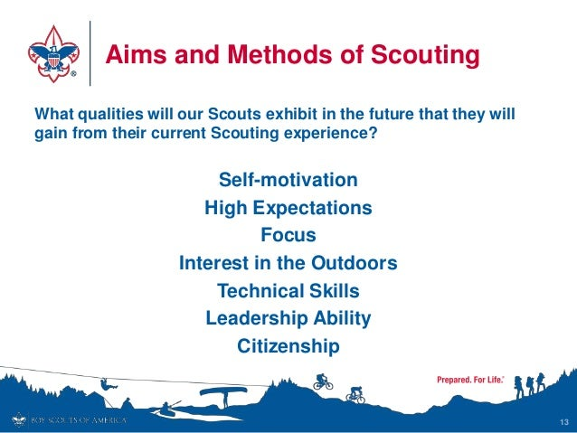 Aims and Methods of Scouting What qualities will our Scouts exhibit in the future that they will gain from their current S...