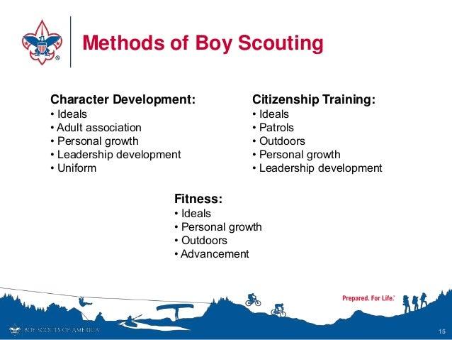 Methods of Boy Scouting 15 Character Development: • Ideals • Adult association • Personal growth • Leadership development ...