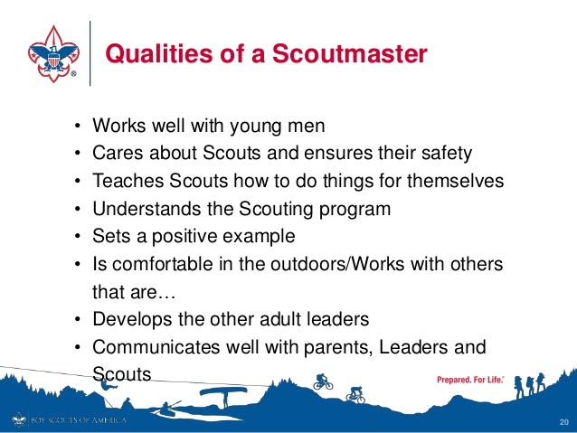 Qualities of a Scoutmaster 20 • Works well with young men • Cares about Scouts and ensures their safety • Teaches Scouts h...