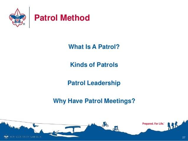 Patrol Method What Is A Patrol? Kinds of Patrols Patrol Leadership Why Have Patrol Meetings? 27