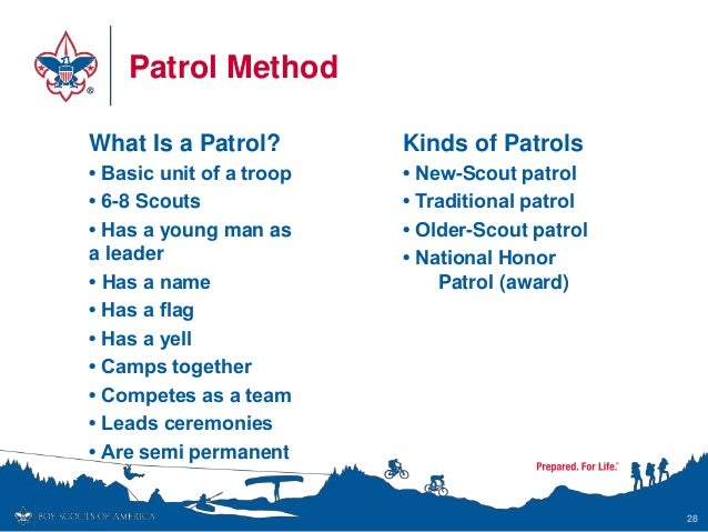 Patrol Method What Is a Patrol? • Basic unit of a troop • 6-8 Scouts • Has a young man as a leader • Has a name • Has a fl...