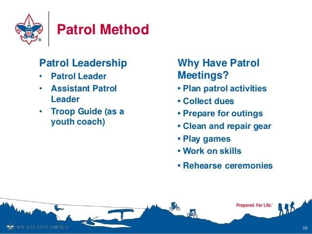 Patrol Method Patrol Leadership • Patrol Leader • Assistant Patrol Leader • Troop Guide (as a youth coach) 29 Why Have Pat...