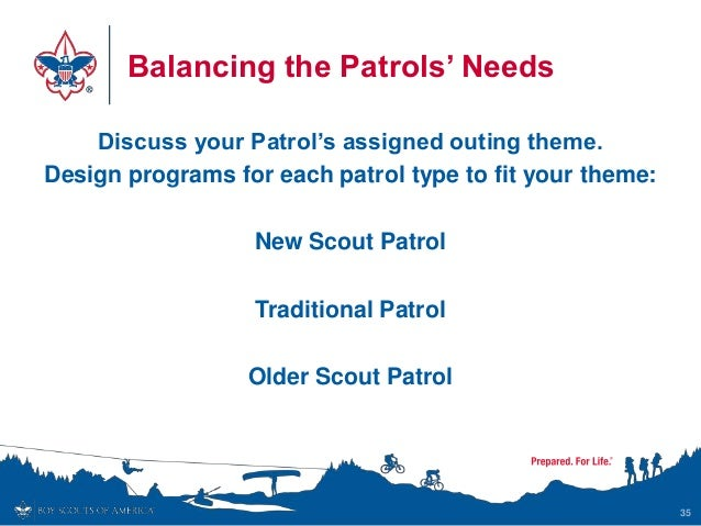 Balancing the Patrols' Needs Discuss your Patrol's assigned outing theme. Design programs for each patrol type to fit your...