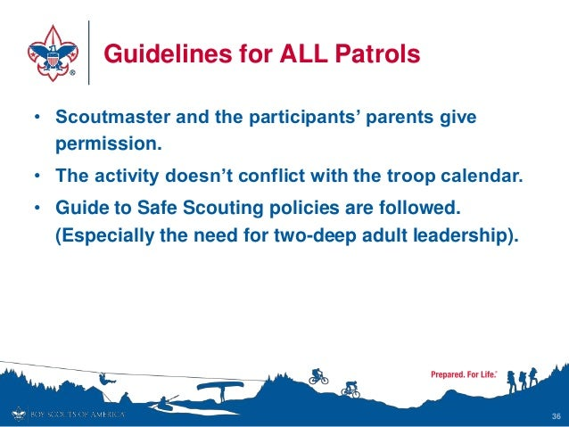Guidelines for ALL Patrols • Scoutmaster and the participants' parents give permission. • The activity doesn't conflict wi...