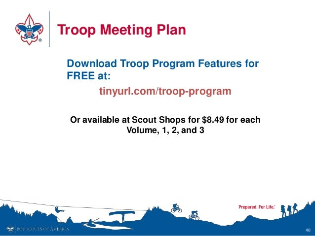 Troop Meeting Plan Download Troop Program Features for FREE at: tinyurl.com/troop-program Or available at Scout Shops for ...