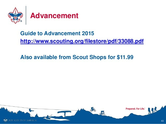 Advancement Guide to Advancement 2015 http://www.scouting.org/filestore/pdf/33088.pdf Also available from Scout Shops for ...
