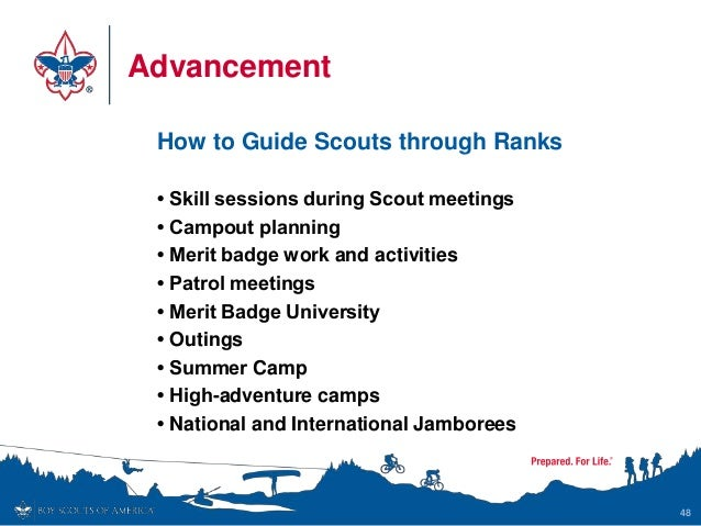 Advancement How to Guide Scouts through Ranks • Skill sessions during Scout meetings • Campout planning • Merit badge work...