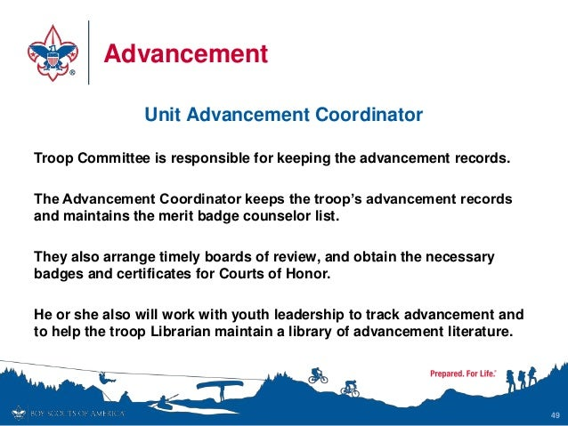 Advancement Unit Advancement Coordinator Troop Committee is responsible for keeping the advancement records. The Advanceme...
