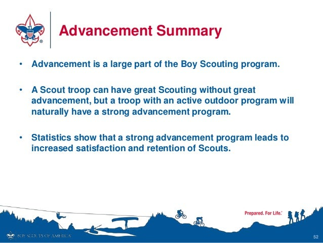 Advancement Summary • Advancement is a large part of the Boy Scouting program. • A Scout troop can have great Scouting wit...