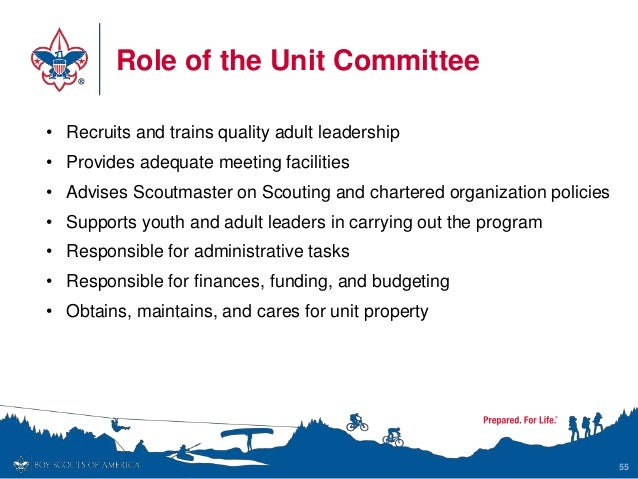 Role of the Unit Committee 55 • Recruits and trains quality adult leadership • Provides adequate meeting facilities • Advi...