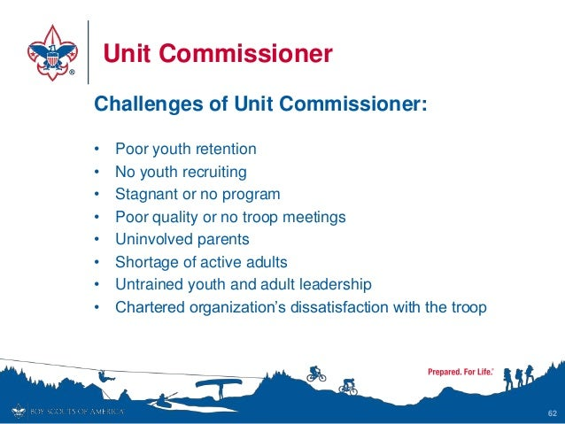 Unit Commissioner Challenges of Unit Commissioner: • Poor youth retention • No youth recruiting • Stagnant or no program •...