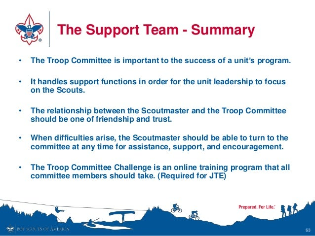 The Support Team - Summary • The Troop Committee is important to the success of a unit's program. • It handles support fun...
