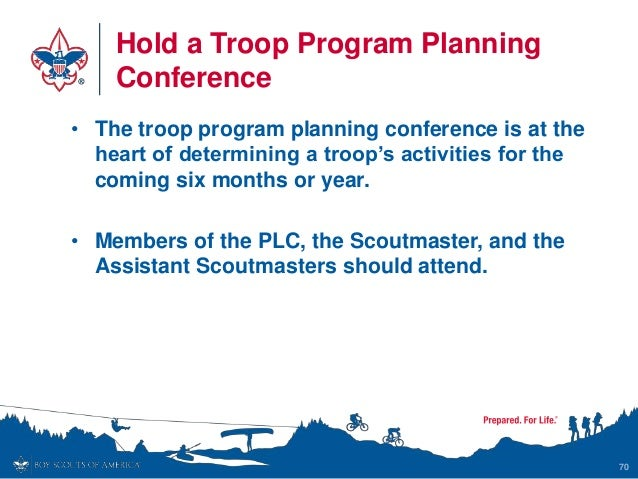 Hold a Troop Program Planning Conference • The troop program planning conference is at the heart of determining a troop's ...