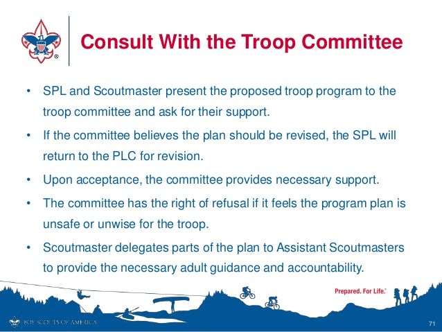 Consult With the Troop Committee • SPL and Scoutmaster present the proposed troop program to the troop committee and ask f...