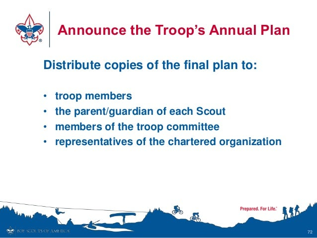 Announce the Troop's Annual Plan Distribute copies of the final plan to: • troop members • the parent/guardian of each Sco...
