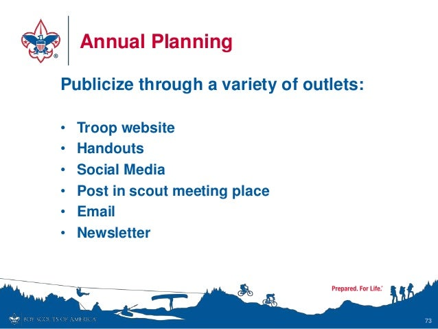 Annual Planning Publicize through a variety of outlets: • Troop website • Handouts • Social Media • Post in scout meeting ...
