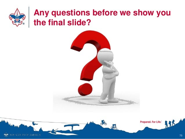 Any questions before we show you the final slide? 75