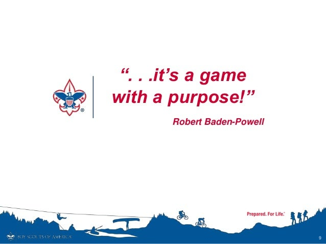 """"""". . .it's a game with a purpose!"""" Robert Baden-Powell 9"""