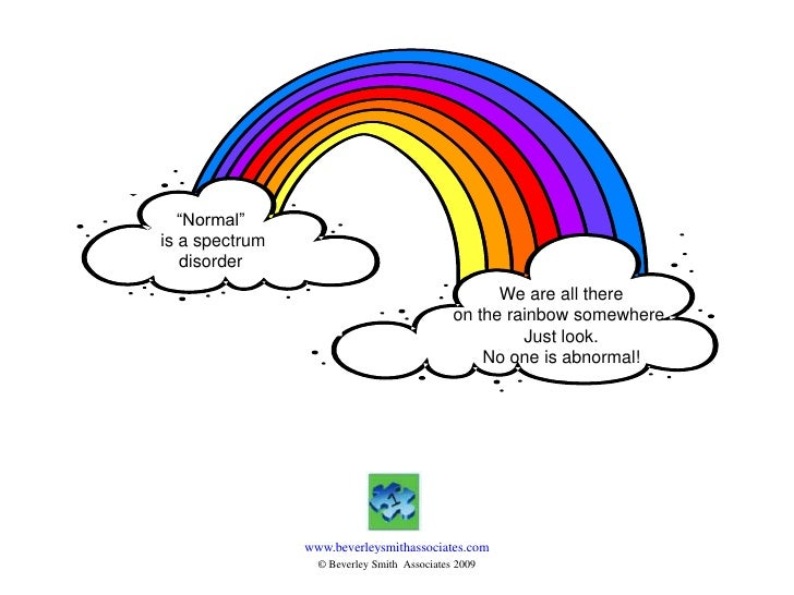 """Normal""<br /> is a spectrum disorder<br />We are all there<br />on the rainbow somewhere. <br />Just look. <br />No one i..."