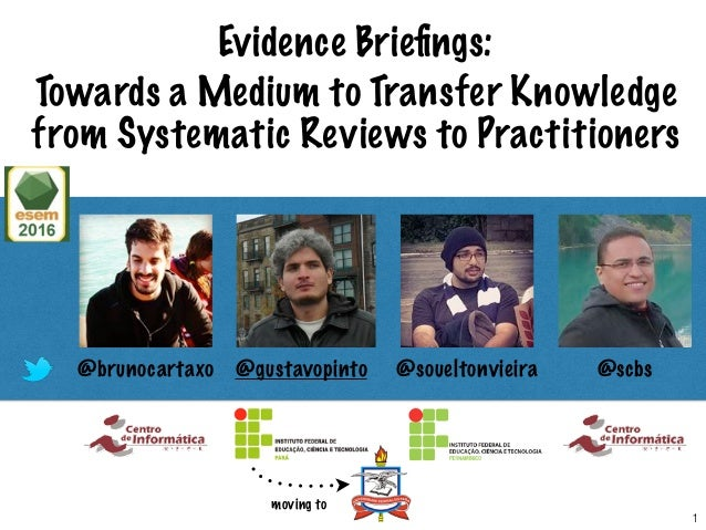 Evidence Briefings: Towards a Medium to Transfer Knowledge from Systematic Reviews to Practitioners @brunocartaxo @gustavop...