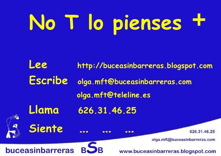 No T lo pienses + Lee   http://buceasinbarreras.blogspot.com Escribe  [email_address] [email_address]   Llama  626.31.46.2...