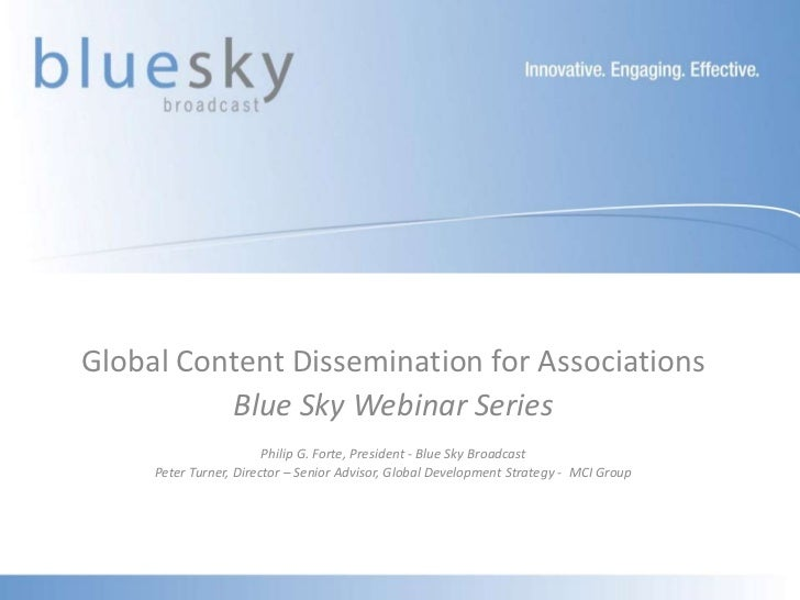 Global Content Dissemination for Associations          Blue Sky Webinar Series                        Philip G. Forte, Pre...