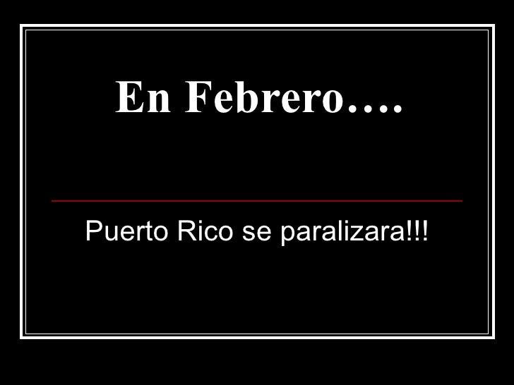 En Febrero…. Puerto Rico se paralizara!!!