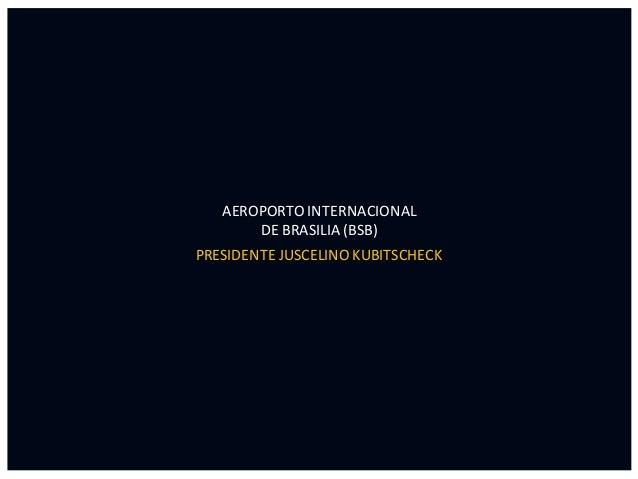 AEROPORTO INTERNACIONAL DE BRASILIA (BSB) PRESIDENTE JUSCELINO KUBITSCHECK