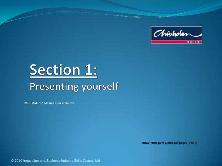 © 2010 Innovation and Business Industry Skills Council Ltd<br />Section 1:Presenting yourself<br />BSBCMM401A Making a pre...