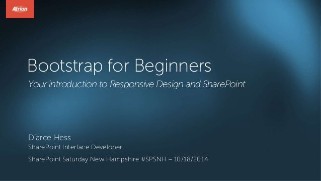 Bootstrap for Beginners  Your introduction to Responsive Design and SharePoint  D'arce Hess  SharePoint Interface Develope...