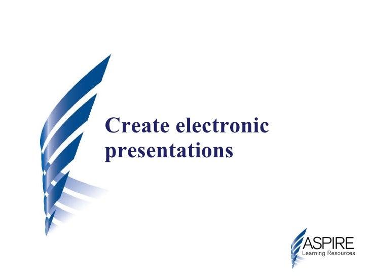 Create electronic presentations