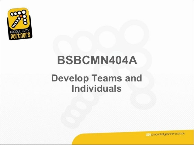 BSBCMN404ADevelop Teams and   Individuals