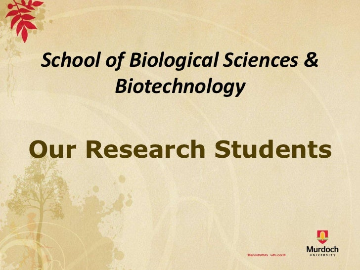 School of Biological Sciences &        BiotechnologyOur Research Students
