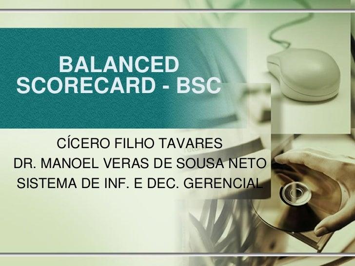 BALANCEDSCORECARD - BSC     CÍCERO FILHO TAVARESDR. MANOEL VERAS DE SOUSA NETOSISTEMA DE INF. E DEC. GERENCIAL
