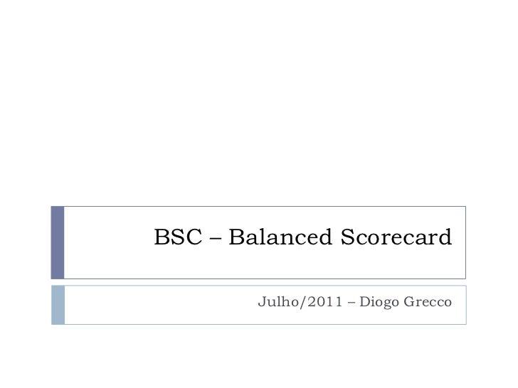 BSC – BalancedScorecard<br />Julho/2011 – Diogo Grecco<br />