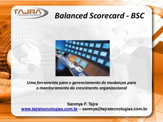 Balanced Scorecard - BSC Uma ferramenta para o gerenciamento de mudanças para o monitoramento do crescimento organizaciona...
