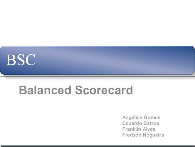 Balanced Scorecard Angélica Gomes Eduardo Barros Franklin Alves Fredson Nogueira