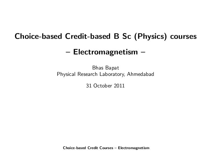 Choice-based Credit-based B Sc (Physics) courses              – Electromagnetism –                          Bhas Bapat    ...