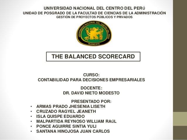 THE BALANCED SCORECARD UNIVERSIDAD NACIONAL DEL CENTRO DEL PERÚ UNIDAD DE POSGRADO DE LA FACULTAD DE CIENCIAS DE LA ADMINI...