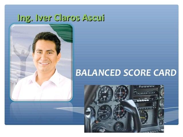Ing. Iver Claros Ascui  BALANCED SCORE CARD