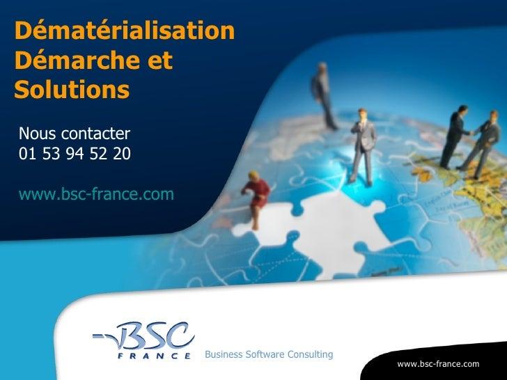 Nous contacter  01 53 94 52 20 www.bsc-france.com <ul><li>Business Software Consulting </li></ul>Dématérialisation Démarch...