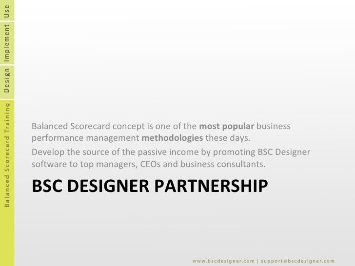 BSC DESIGNER PARTNERSHIP <ul><li>Balanced Scorecard concept is one of the  most popular  business performance management  ...