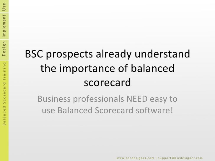 BSC prospects already understand the importance of balanced scorecard Business professionals NEED easy to use Balanced Sco...