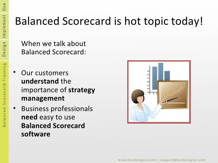 Balanced Scorecard is hot topic today! <ul><li>When we talk about Balanced Scorecard: </li></ul><ul><li>Our customers  und...
