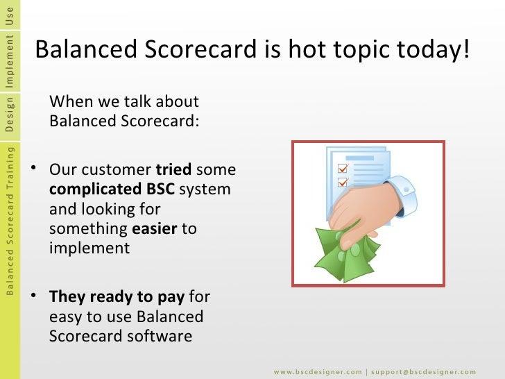 Balanced Scorecard is hot topic today! <ul><li>When we talk about Balanced Scorecard: </li></ul><ul><li>Our customer  trie...